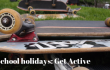School Holidays - get active
