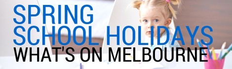 SCHOOL HOLIDAYS IN MELBOURNE