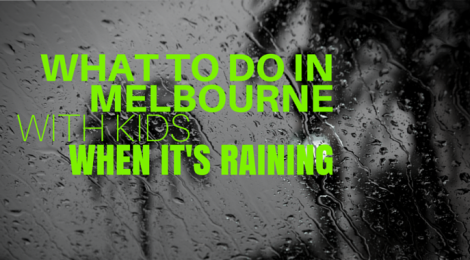 what to do with kids in melbourne when it's raining